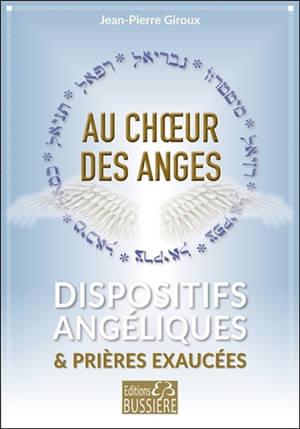 Au choeur des anges : dispositifs angéliques & prières exaucées