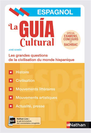 La guia cultural, espagnol : les grandes questions de la civilisation du monde hispanique : spécial examens, concours et bachibac