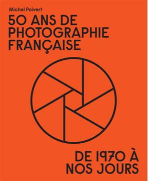 50 ans de photographie française : de 1970 à nos jours