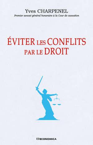 Eviter les conflits par le droit : du bon usage des lois et des conflits, ou des raisons de ne pas désespérer de l'Etat de droit