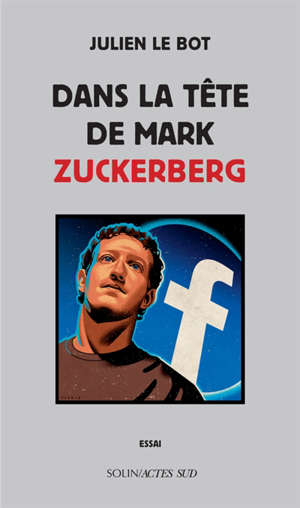 Dans la tête de Mark Zuckerberg : essai