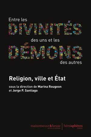 Entre les divinités des uns et les démons des autres : religion, ville et Etat
