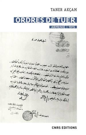 Ordres de tuer : Arménie, 1915 : les télégrammes de Talaat Pacha et le génocide arménien