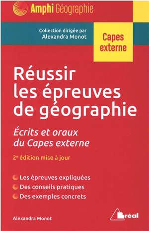 Réussir les épreuves de géographie : écrits et oraux du Capes externe