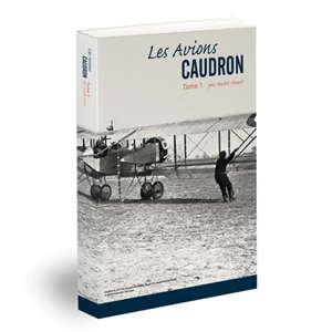 Les avions Caudron. Volume 1