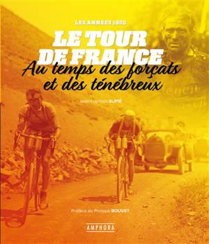 Le Tour de France au temps des forçats et des ténébreux : les années 1920