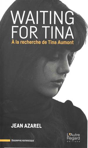 Waiting for Tina : à la recherche de Tina Aumont