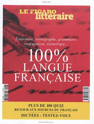 100 % langue française : littérature, orthographe, grammaire, conjugaison, étymologie...