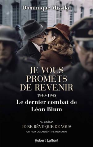 Je vous promets de revenir : 1940-1945, le dernier combat de Léon Blum