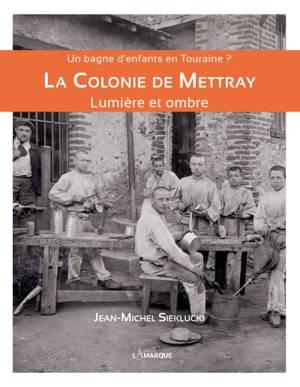 La colonie de Mettray : lumière et ombre : un bagne d'enfants en Touraine ?