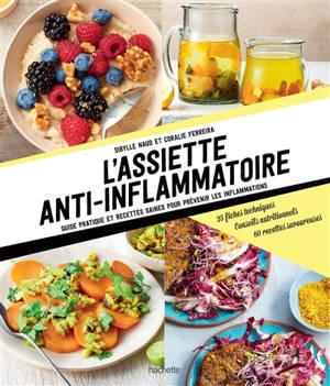 L'assiette anti-inflammatoire : guide pratique et recettes saines pour prévenir les inflammations