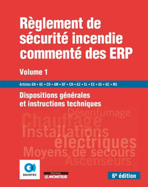 Règlement de sécurité incendie commenté des ERP. Volume 1, Dispositions générales et instructions techniques : articles GN, GE, CO, AM, DF, CH, GZ, EL, EC, AS, GC, MS