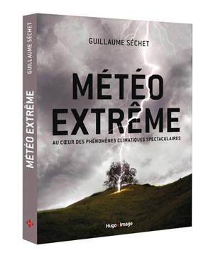 Météo extrême : au coeur des phénomènes climatiques spectaculaires