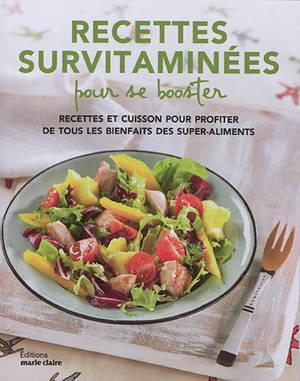 Recettes survitaminées pour se booster : recettes et cuisson pour profiter de tous les bienfaits des super-aliments