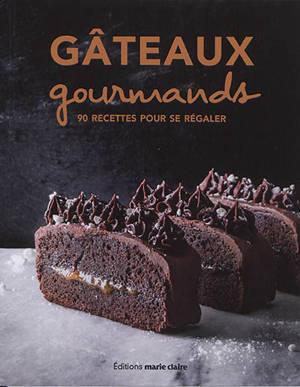 Gâteaux gourmands : 90 recettes pour se régaler