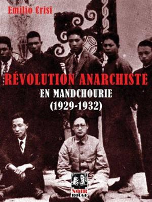 Révolution anarchiste en Mandchourie (1929-1932) : approche historique de l'expérience de la Commune libertaire initiée par l'anarchisme coréen à l'est de la Mandchourie