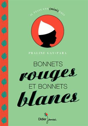 Bonnets rouges et bonnets blancs : un conte guadeloupéen (Marie-Galante)