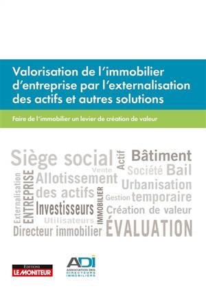 Valorisation de l'immobilier d'entreprise par l'externalisation des actifs et autres solutions : faire de l'immobilier un levier de création de valeur