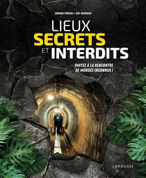 Lieux secrets et interdits : partez à la rencontre de mondes inconnus !