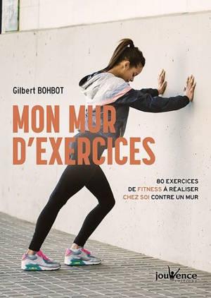 Mon mur d'exercices : 80 exercices de fitness à réaliser chez soi contre un mur
