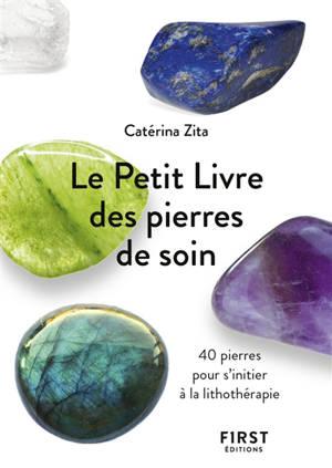 Le petit livre des pierres de soin : 40 pierres pour s'initier à la lithothérapie