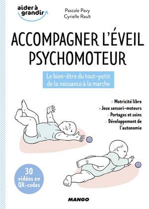 Accompagner l'éveil psychomoteur : le bien-être du tout-petit, de la naissance à la marche
