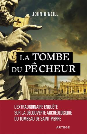 La tombe du pêcheur : l'extraordinaire enquête sur la découverte archéologique du tombeau de saint Pierre