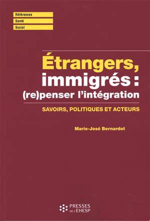 Etrangers, immigrés : (re)penser l'intégration : savoirs, politiques et acteurs