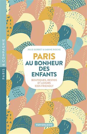 Paris, au bonheur des enfants : boutiques, restos et loisirs kids friendly