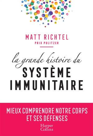 La grande histoire du système immunitaire : mieux comprendre notre corps et ses défenses