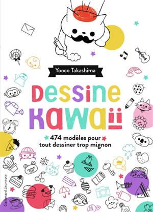 Dessine kawaïï : 474 modèles pour tout dessiner trop mignon