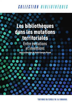 Les bibliothèques dans les mutations territoriales : entre évolutions et inventions
