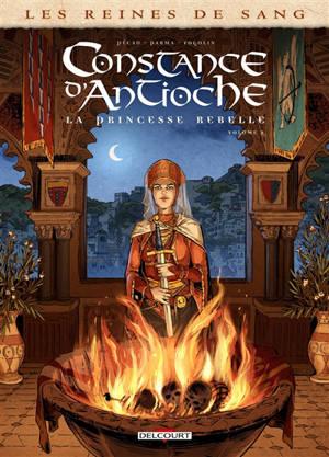 Les reines de sang, Constance d'Antioche : la princesse rebelle. Volume 2