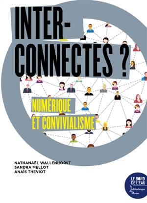 Interconnectés ? : numérique et convivialisme