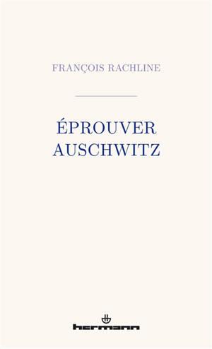 Eprouver Auschwitz
