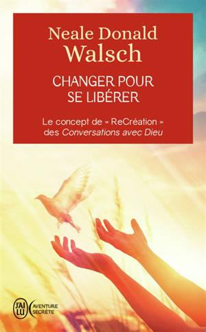 Changer pour se libérer : le concept de recréation des conversations avec Dieu