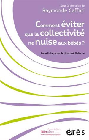 Recueil d'articles de l'Institut Pikler. Volume 4, Comment éviter que la collectivité ne nuise aux bébés ?