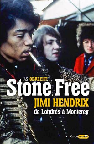 Stone free : Jimi Hendrix, de Londres à Monterey : septembre 1966-juin 1967