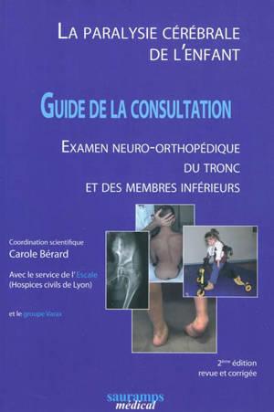 La paralysie cérébrale de l'enfant : guide de la consultation : examen neuro-orthopédique du tronc et des membres inférieurs