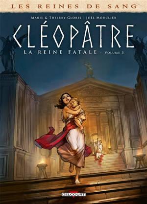 Les reines de sang, Cléopâtre, la reine fatale. Volume 3