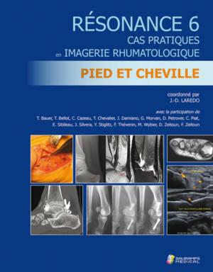 Résonance : cas prariques en imagerie rhumatologique. Volume 6, Pied et cheville