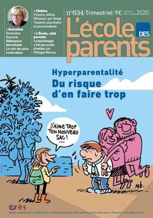 L'Ecole des parents. n° 634, Hyperparentalité : du risque d'en faire trop