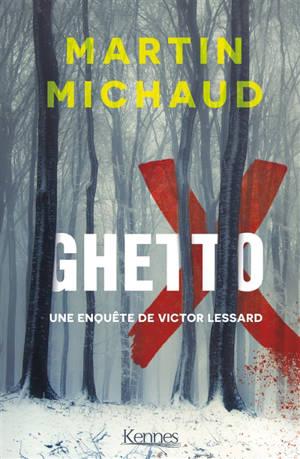 Une enquête de Victor Lessard. Volume 5, Ghetto X