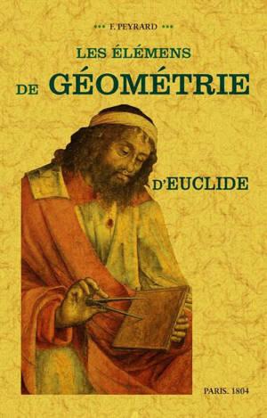 Les élémens de géométrie d'Euclide : suivis d'un traité du cercle, du cylindre, du cône et de la sphère, de la mesure des surfaces et des solides, avec des notes