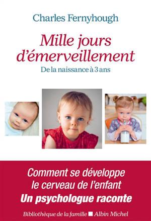 Mille jours d'émerveillement : de la naissance à 3 ans
