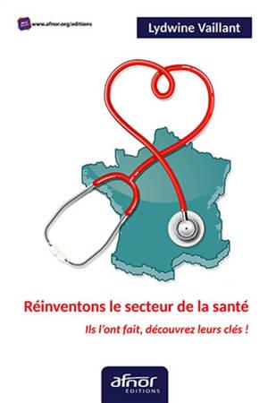 Réinventons le secteur de la santé : ils l'ont fait, découvrez leurs clés !