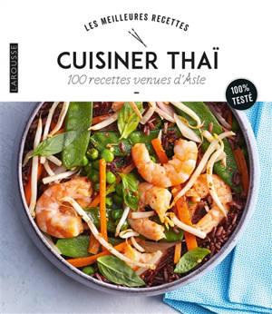 Cuisiner thaï : 100 recettes venues d'Asie : 100 % testé