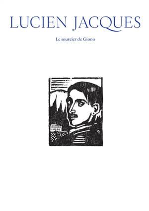 Lucien Jacques : le sourcier de Giono