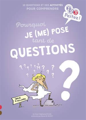 Pourquoi je (me) pose tant de questions ? : 10 questions et des activités pour comprendre