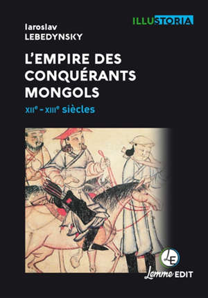 L'Empire des conquérants mongols : XIIe-XIIIe siècles